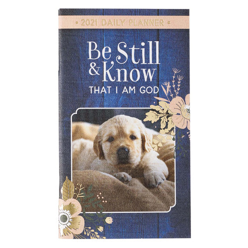 Be Still and Know 2021 Small Daily Planner - Psalm 46:10