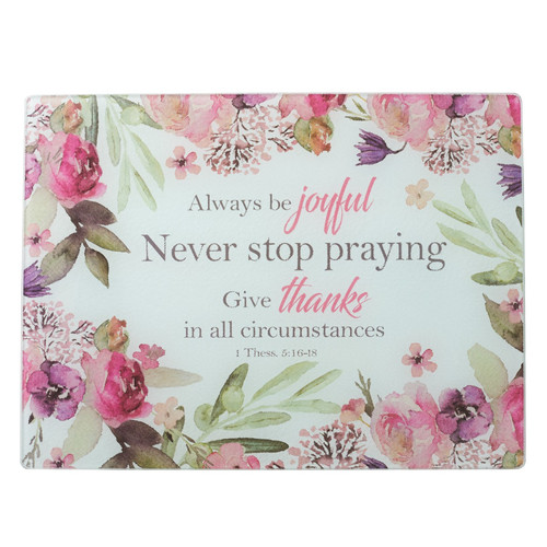 Rejoice - 1 Thessalonians 5: 16-18 - Large Glass Cutting Board