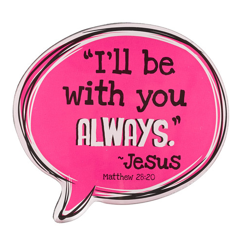 Ill Be With You Always Speech Bubble Magnet in Pink - Matthew 28:20