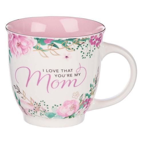 I Love That You're My Mom Ceramic Coffee Mug