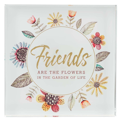 Friends Are The Flowers Glass Plaque